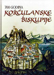 700 godina Korčulanske biskupije : zbornik radova / uredili Igor Fisković, Marko Stanić